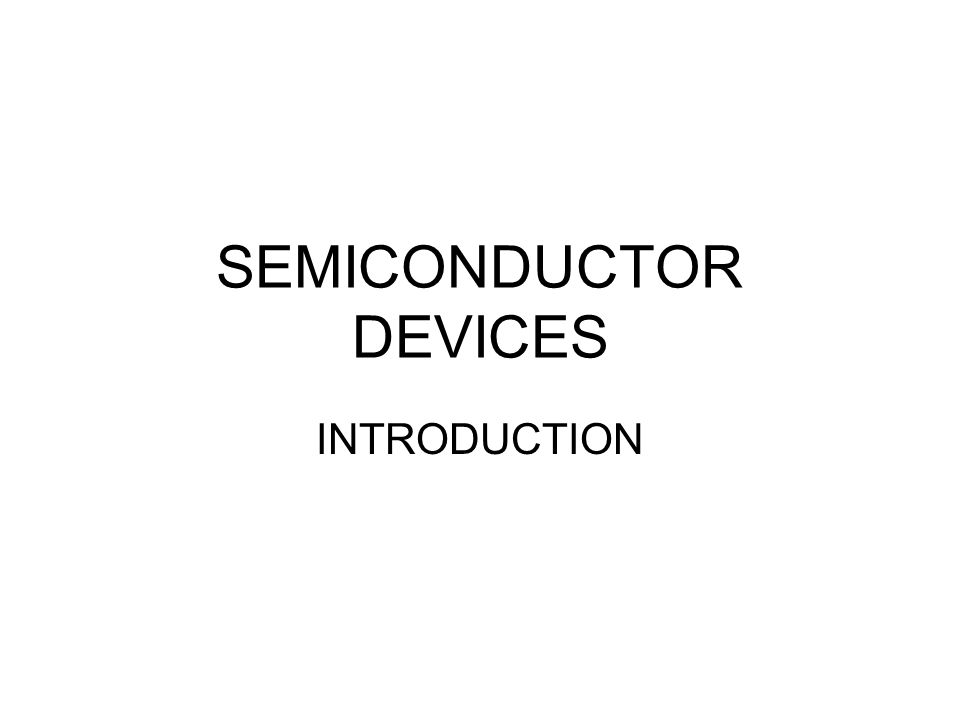 SEMICONDUCTOR DEVICES INTRODUCTION