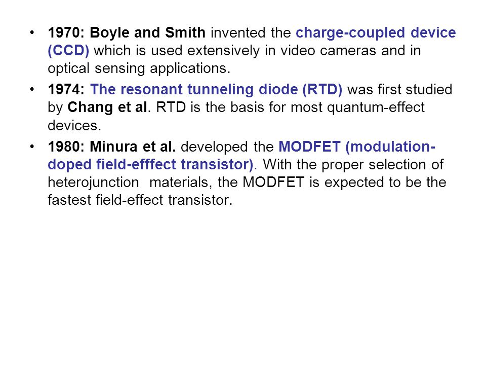 1970: Boyle and Smith invented the charge-coupled device (CCD) which is used extensively in video cameras and in optical sensing applications.