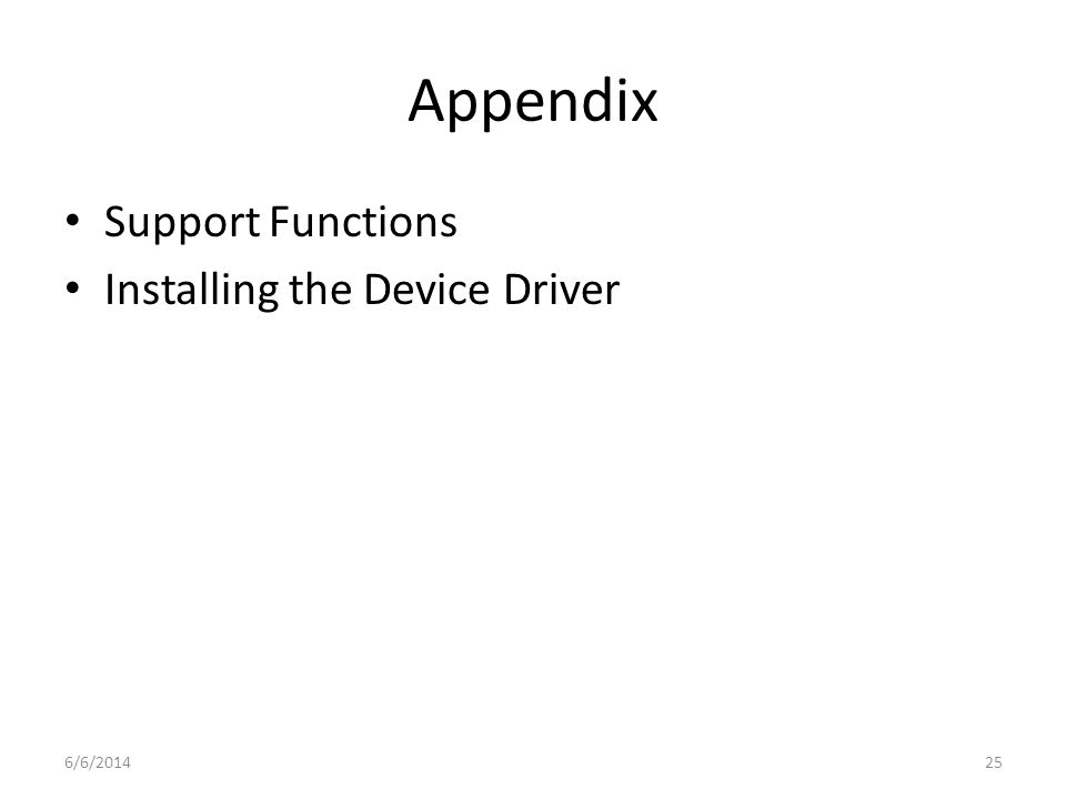 6/6/201425 Appendix Support Functions Installing the Device Driver