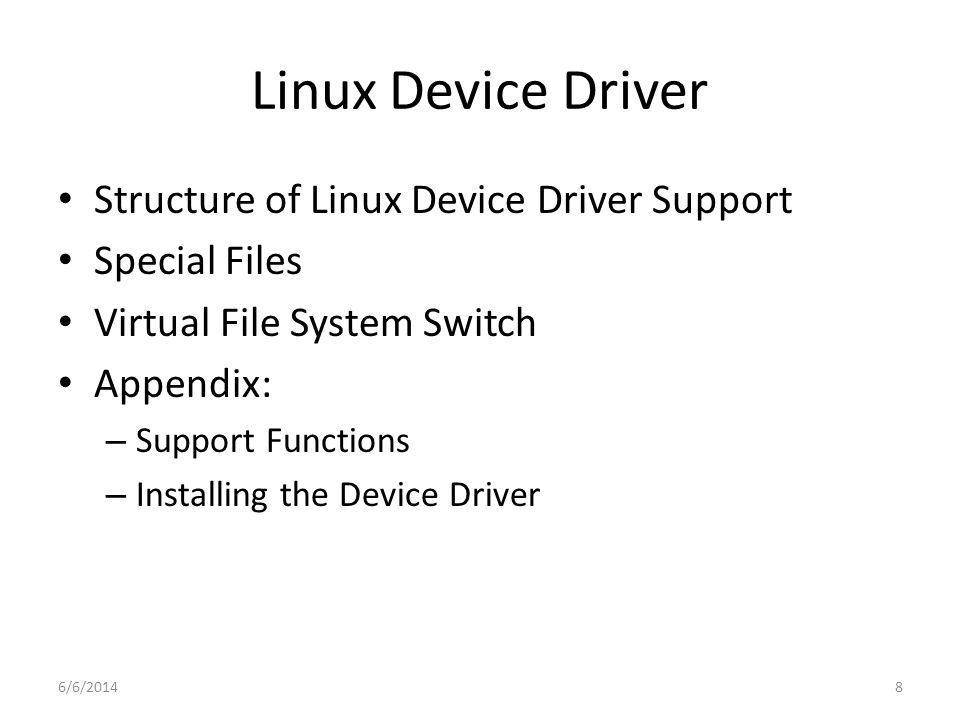 6/6/20148 Linux Device Driver Structure of Linux Device Driver Support Special Files Virtual File System Switch Appendix: – Support Functions – Installing the Device Driver