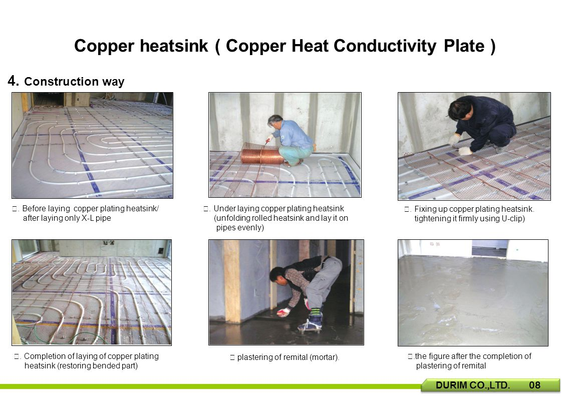 4. Construction way. Before laying copper plating heatsink/ after laying only X-L pipe.
