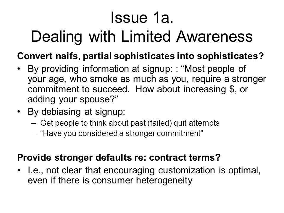 Issue 1a. Dealing with Limited Awareness Convert naifs, partial sophisticates into sophisticates.