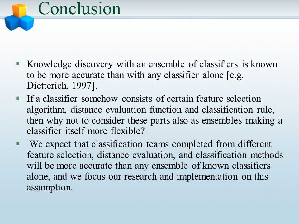 Conclusion §Knowledge discovery with an ensemble of classifiers is known to be more accurate than with any classifier alone [e.g.
