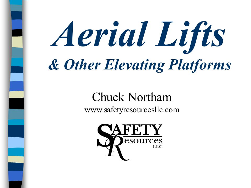 Aerial Lifts & Other Elevating Platforms Chuck Northam www.safetyresourcesllc.com