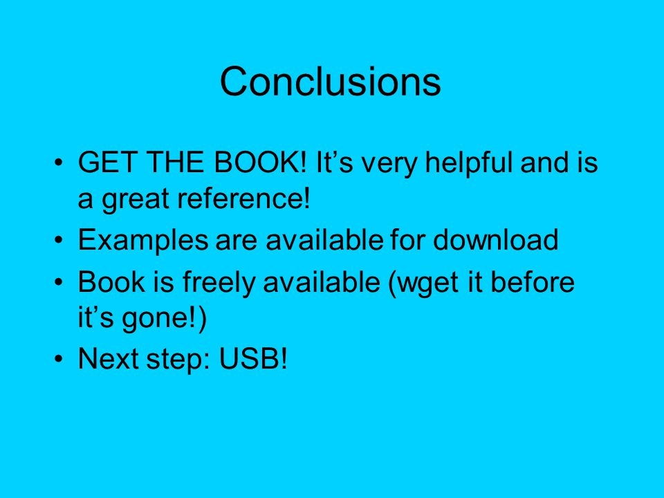 Conclusions GET THE BOOK. Its very helpful and is a great reference.