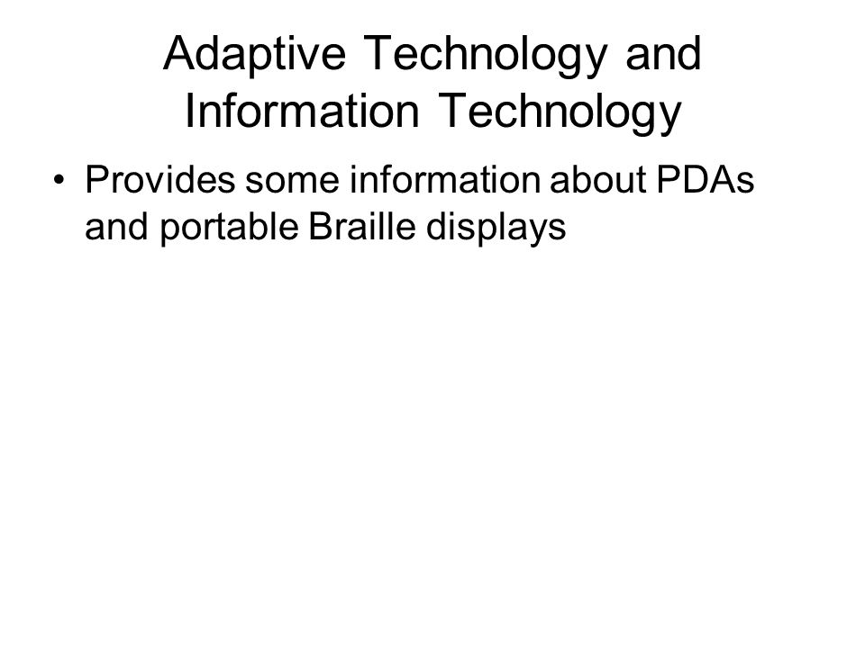 Adaptive Technology and Information Technology Provides some information about PDAs and portable Braille displays