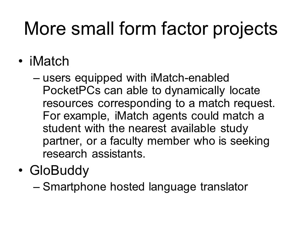 More small form factor projects iMatch –users equipped with iMatch-enabled PocketPCs can able to dynamically locate resources corresponding to a match request.