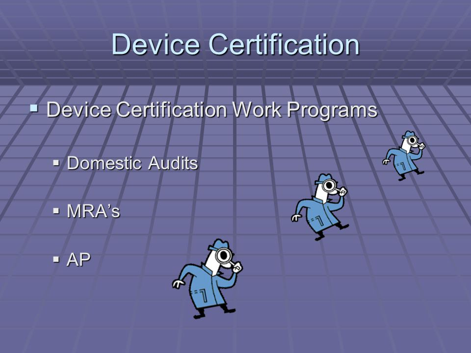 Certified Device Investigators = 55 Certified Device Investigators = 55 Total certified since implementation Total certified since implementation 130 130 Device Auditors = 37 Device Auditors = 37