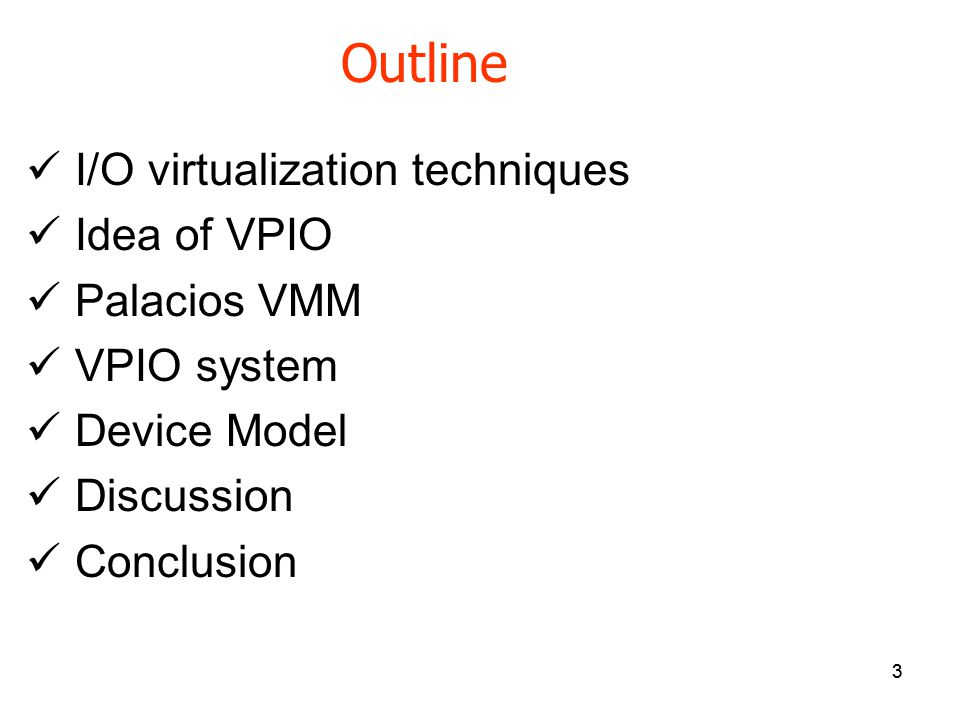 3 Outline I/O virtualization techniques Idea of VPIO Palacios VMM VPIO system Device Model Discussion Conclusion 3