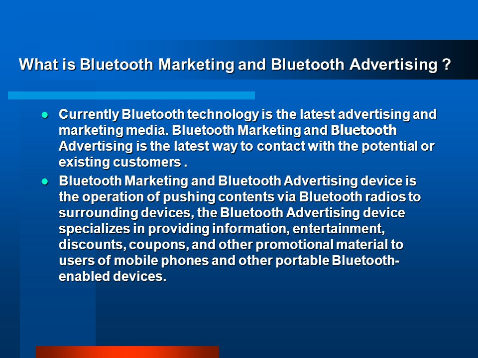 Currently Bluetooth technology is the latest advertising and marketing media.