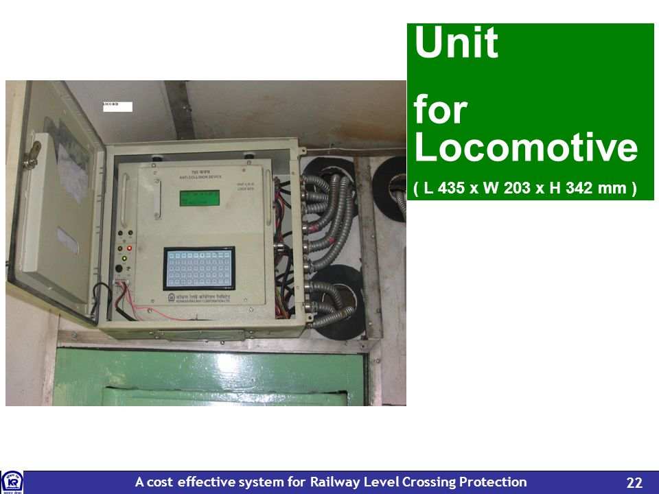 A cost effective system for Railway Level Crossing Protection 22 Unit for Locomotive ( L 435 x W 203 x H 342 mm )