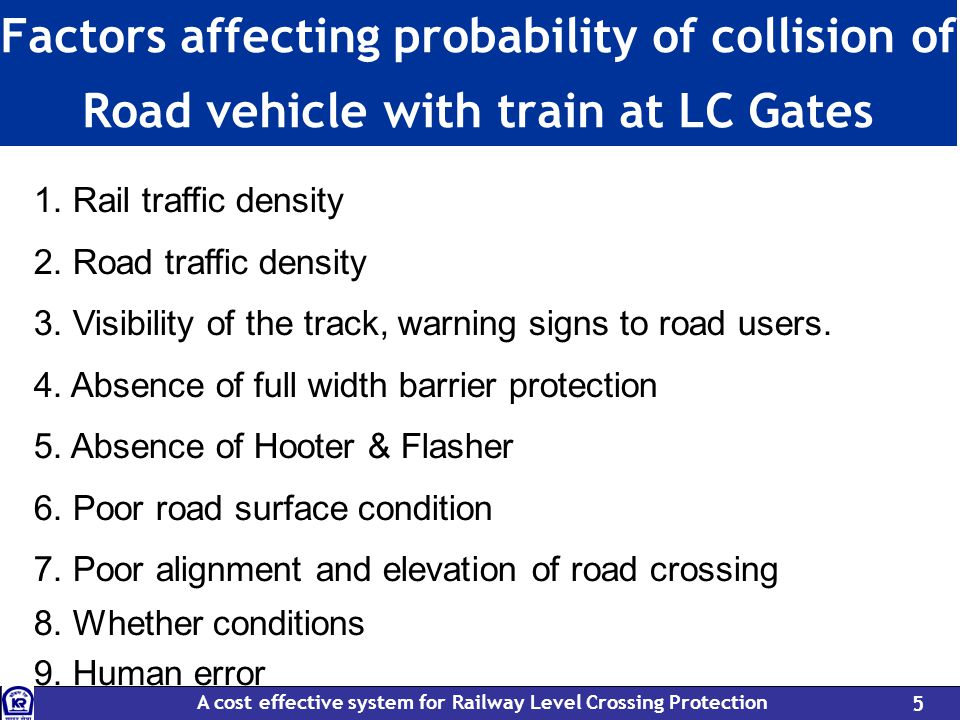 A cost effective system for Railway Level Crossing Protection 5 Factors affecting probability of collision of Road vehicle with train at LC Gates 1.