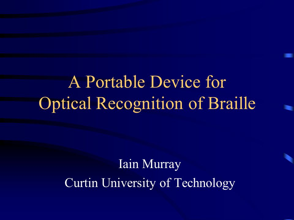 A Portable Device for Optical Recognition of Braille Iain Murray Curtin University of Technology
