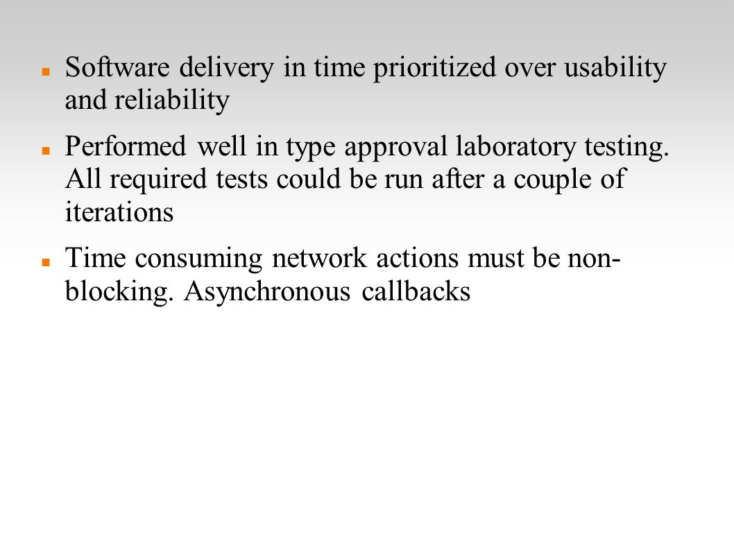 Software delivery in time prioritized over usability and reliability Performed well in type approval laboratory testing.