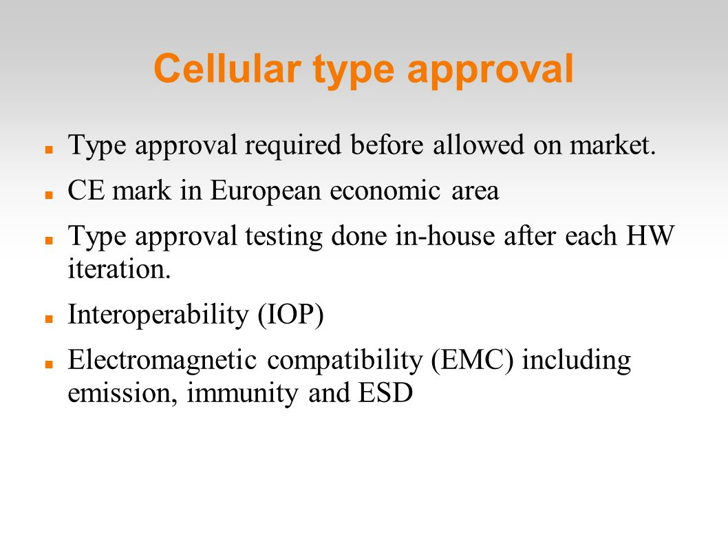 Cellular type approval Type approval required before allowed on market.