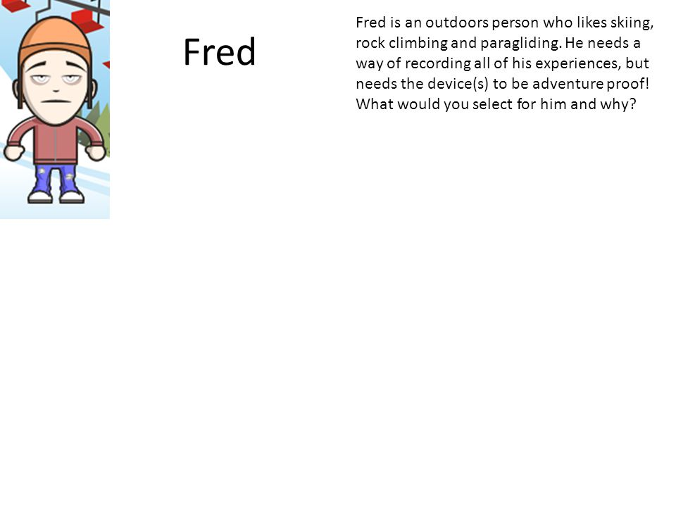 Fred Fred is an outdoors person who likes skiing, rock climbing and paragliding.