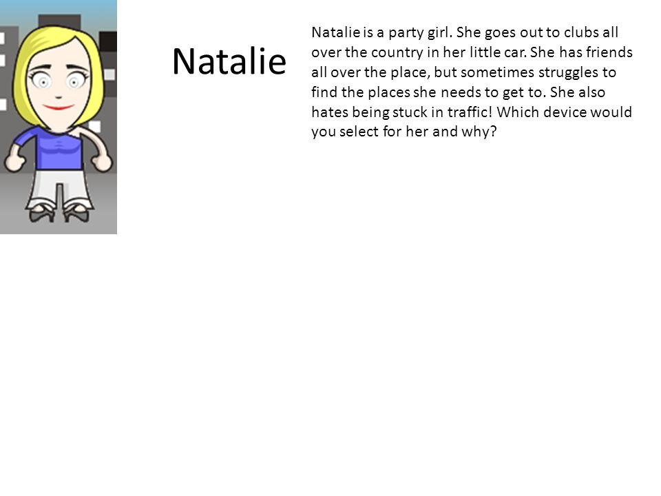 Natalie Natalie is a party girl. She goes out to clubs all over the country in her little car.