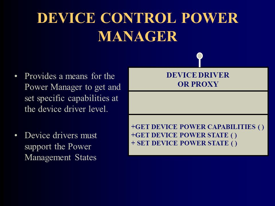 DEVICE CONTROL POWER MANAGER Provides a means for the Power Manager to get and set specific capabilities at the device driver level.