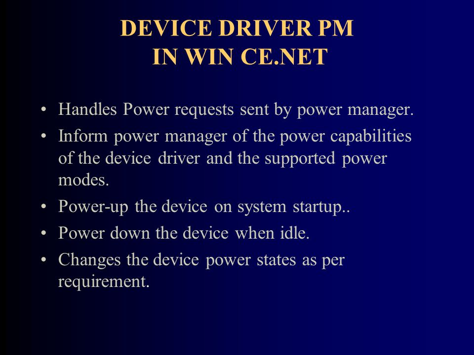 DEVICE DRIVER PM IN WIN CE.NET Handles Power requests sent by power manager.
