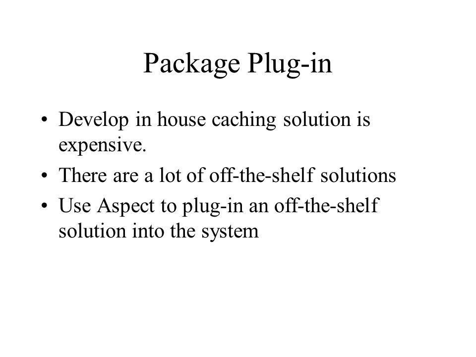 Package Plug-in Develop in house caching solution is expensive.