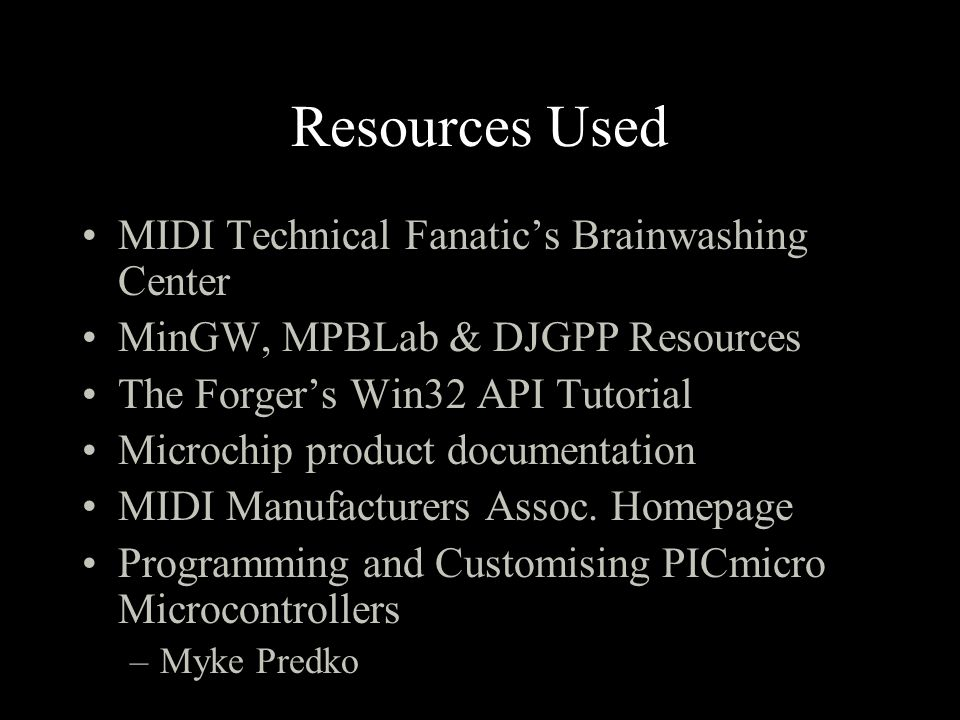 Resources Used MIDI Technical Fanatics Brainwashing Center MinGW, MPBLab & DJGPP Resources The Forgers Win32 API Tutorial Microchip product documentation MIDI Manufacturers Assoc.