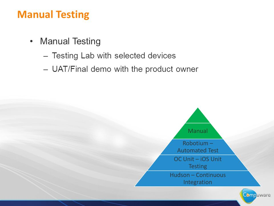 Manual Testing –Testing Lab with selected devices –UAT/Final demo with the product owner