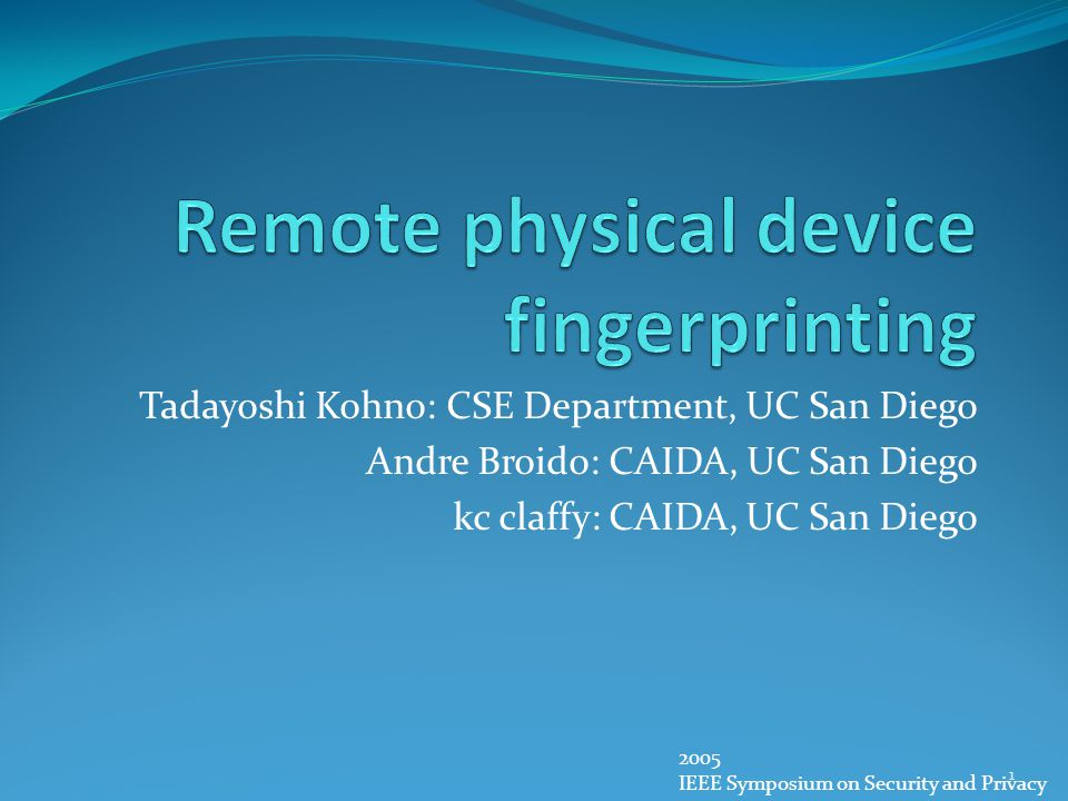 Tadayoshi Kohno: CSE Department, UC San Diego Andre Broido: CAIDA, UC San Diego kc claffy: CAIDA, UC San Diego 2005 IEEE Symposium on Security and Privacy 1