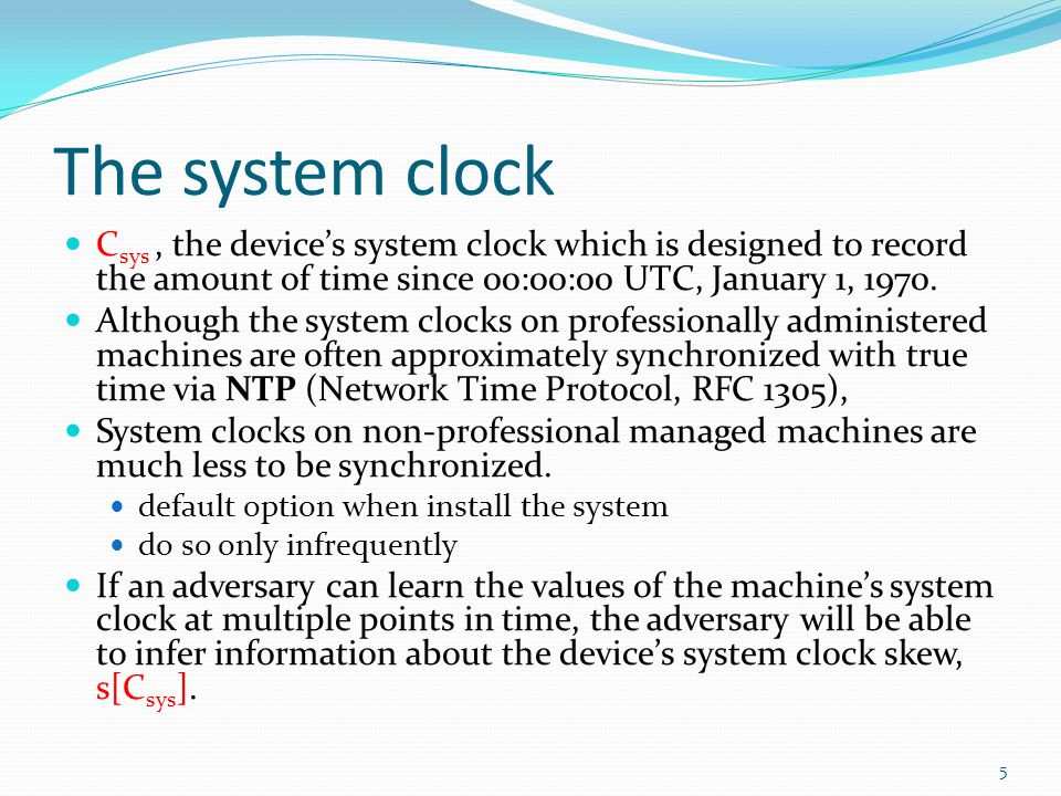 The system clock C sys, the devices system clock which is designed to record the amount of time since 00:00:00 UTC, January 1, 1970.