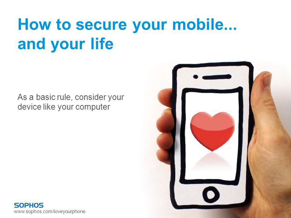 www.sophos.com/loveyourphone How to secure your mobile...