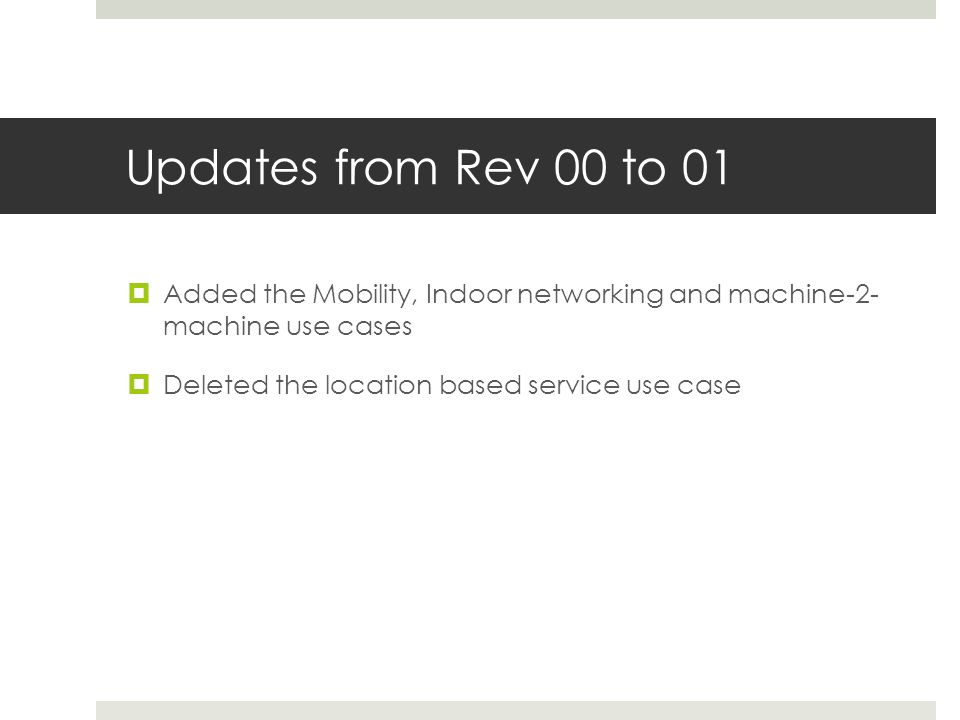 Updates from Rev 00 to 01 Added the Mobility, Indoor networking and machine-2- machine use cases Deleted the location based service use case