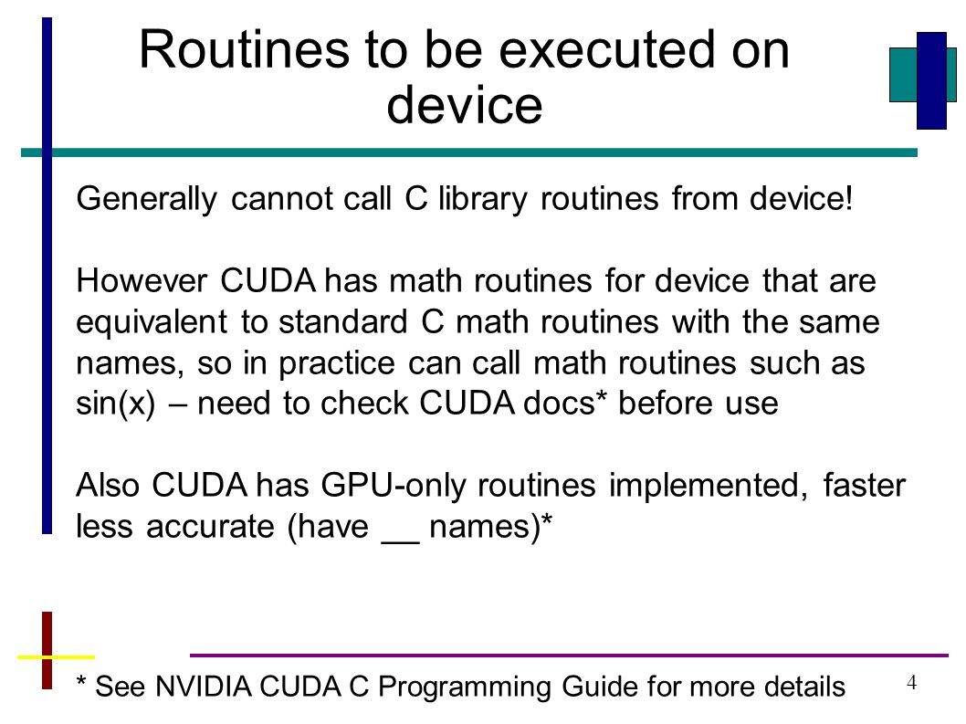 4 Routines to be executed on device Generally cannot call C library routines from device.