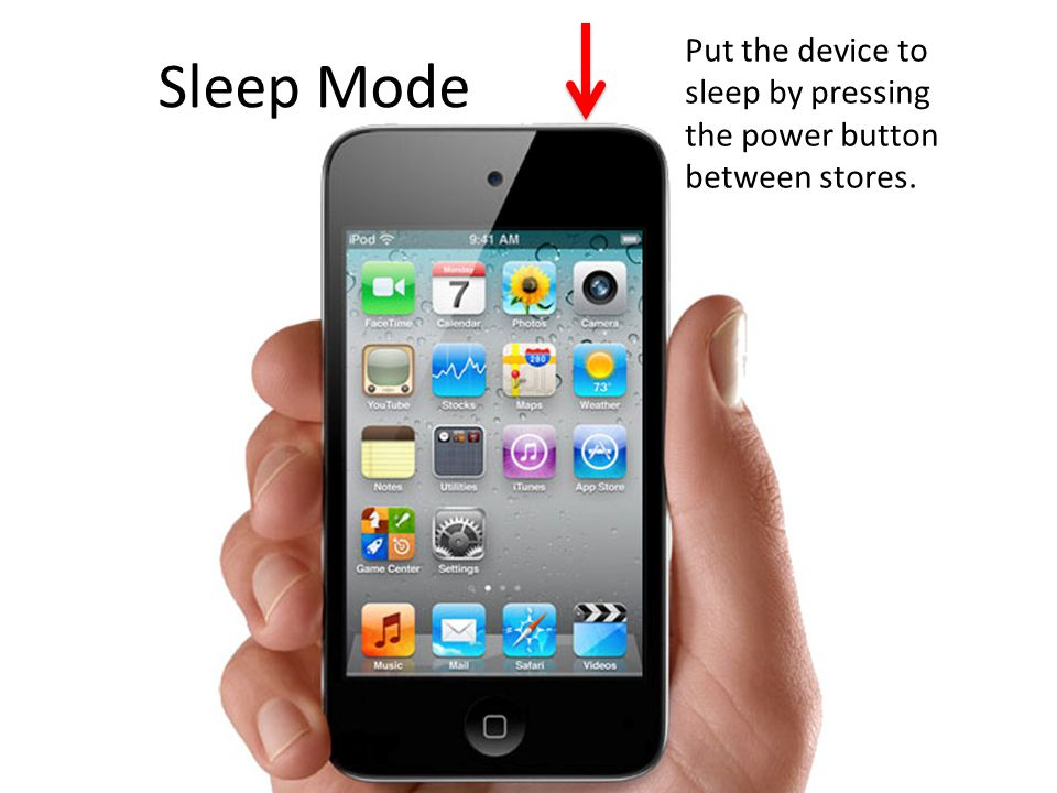 Put the device to sleep by pressing the power button between stores. Sleep Mode