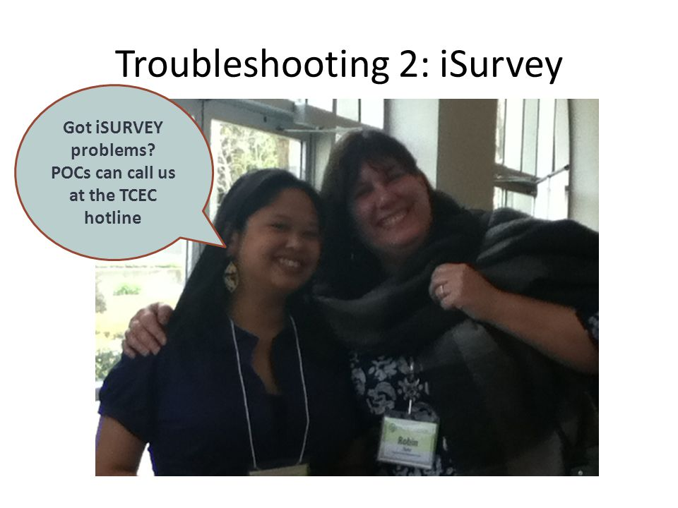 Troubleshooting 2: iSurvey Got iSURVEY problems POCs can call us at the TCEC hotline