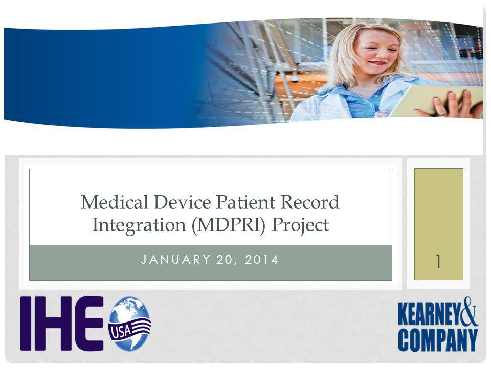 JANUARY 20, 2014 Medical Device Patient Record Integration (MDPRI) Project 1