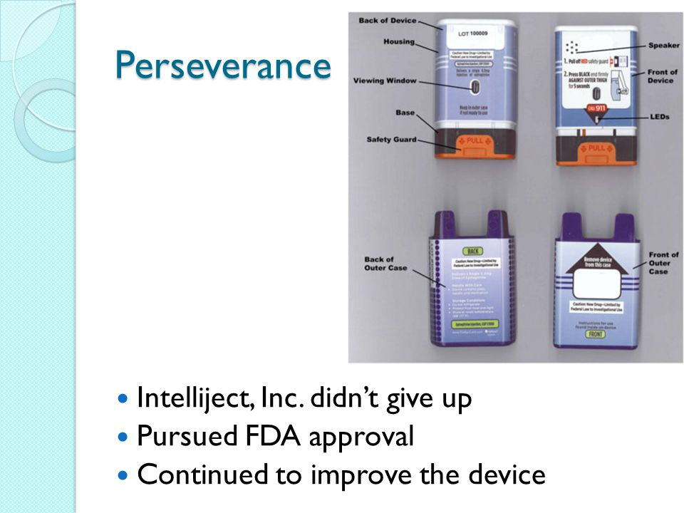 Perseverance Intelliject, Inc. didnt give up Pursued FDA approval Continued to improve the device