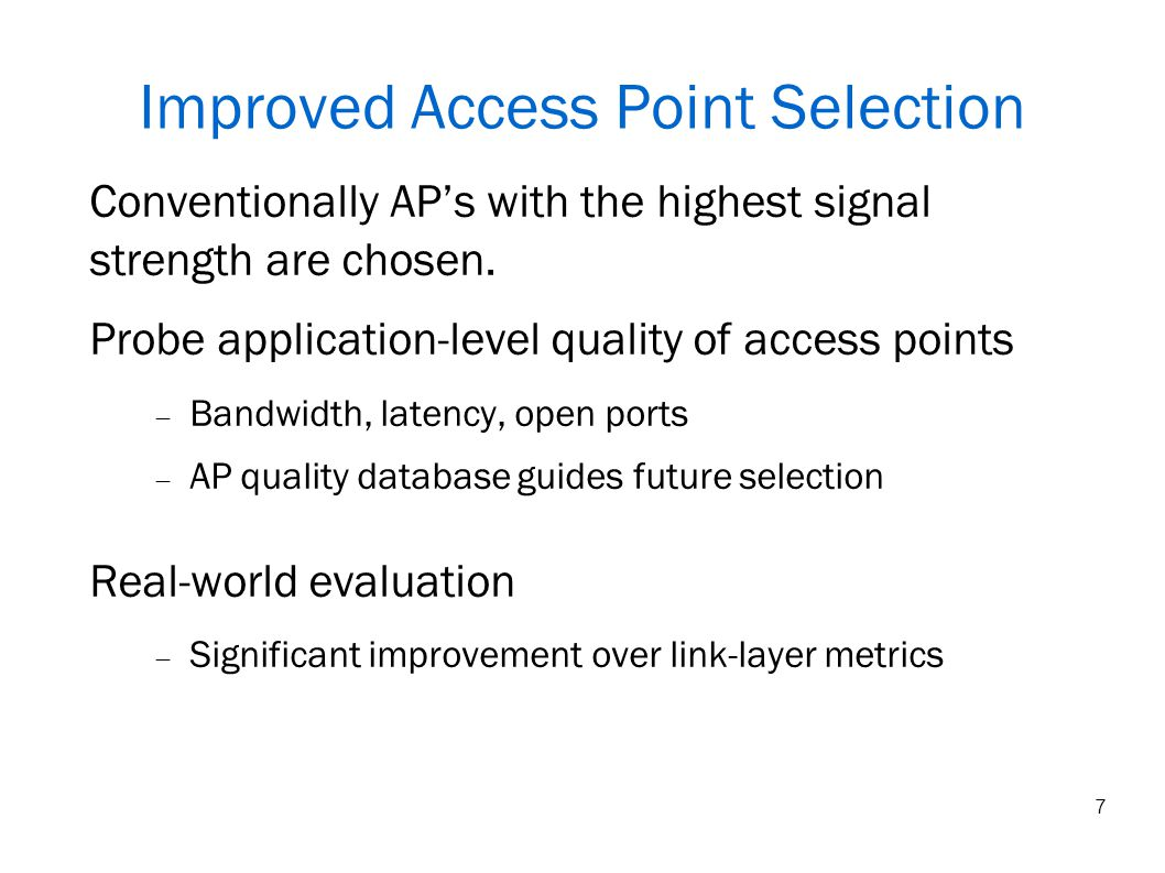 7 Improved Access Point Selection Conventionally APs with the highest signal strength are chosen.