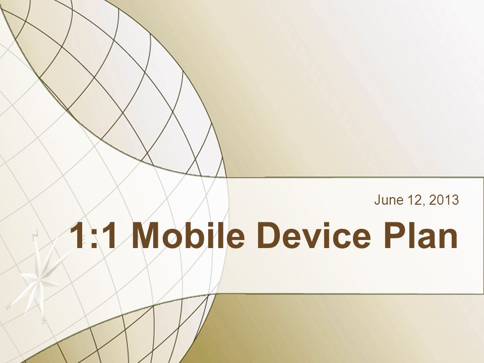 1:1 Mobile Device Plan June 12, 2013