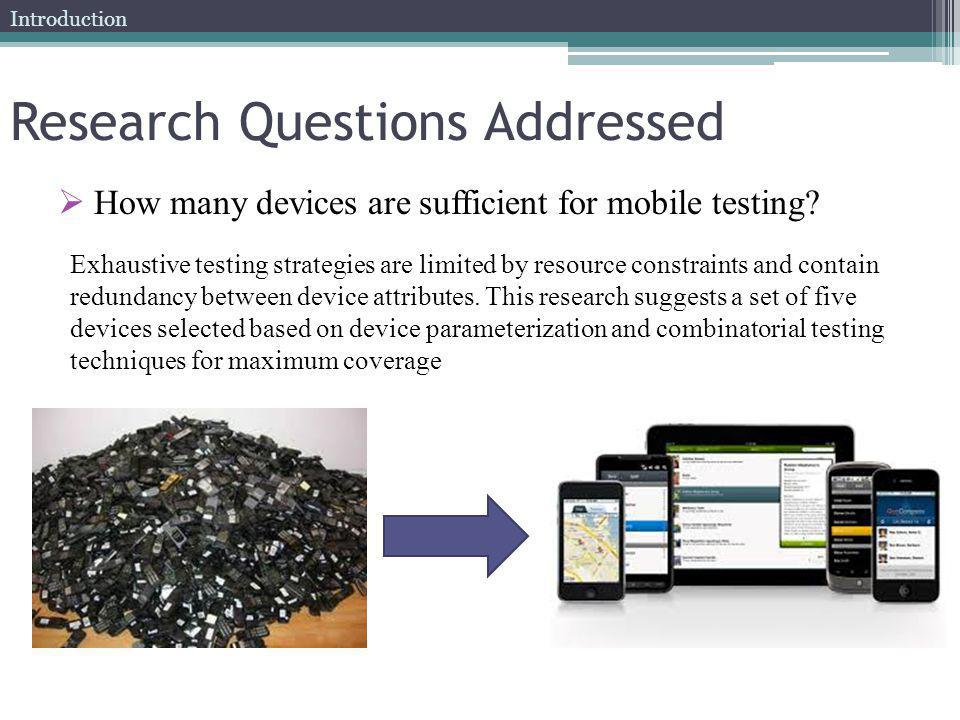 Research Questions Addressed How many devices are sufficient for mobile testing.