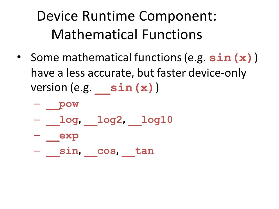 Device Runtime Component: Mathematical Functions Some mathematical functions (e.g.