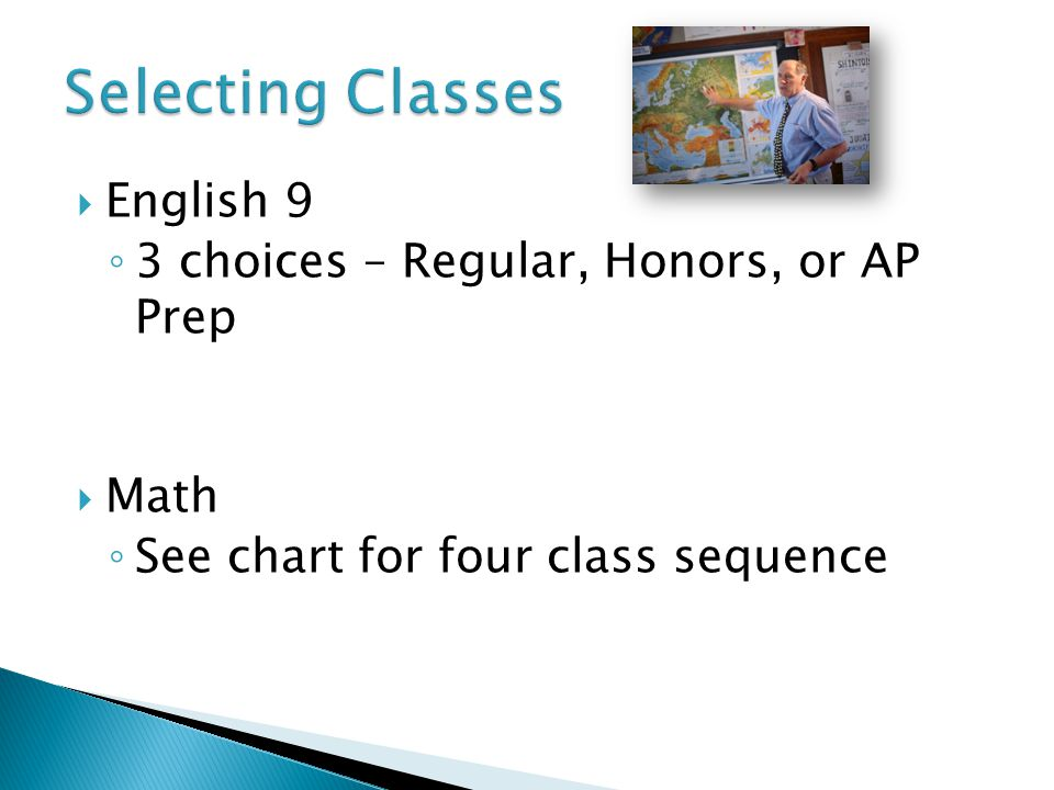 English 9 3 choices – Regular, Honors, or AP Prep Math See chart for four class sequence