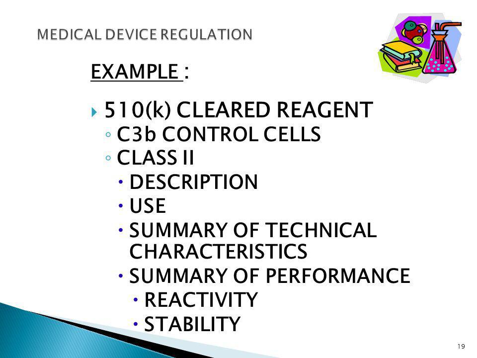 EXAMPLE : 510(k) CLEARED REAGENT C3b CONTROL CELLS CLASS II DESCRIPTION USE SUMMARY OF TECHNICAL CHARACTERISTICS SUMMARY OF PERFORMANCE REACTIVITY STABILITY 19