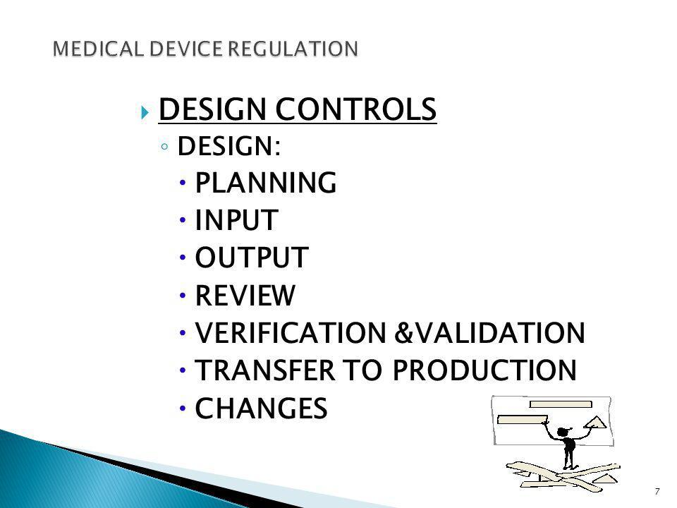 DESIGN CONTROLS DESIGN: PLANNING INPUT OUTPUT REVIEW VERIFICATION &VALIDATION TRANSFER TO PRODUCTION CHANGES 7