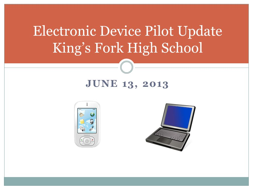 JUNE 13, 2013 Electronic Device Pilot Update Kings Fork High School