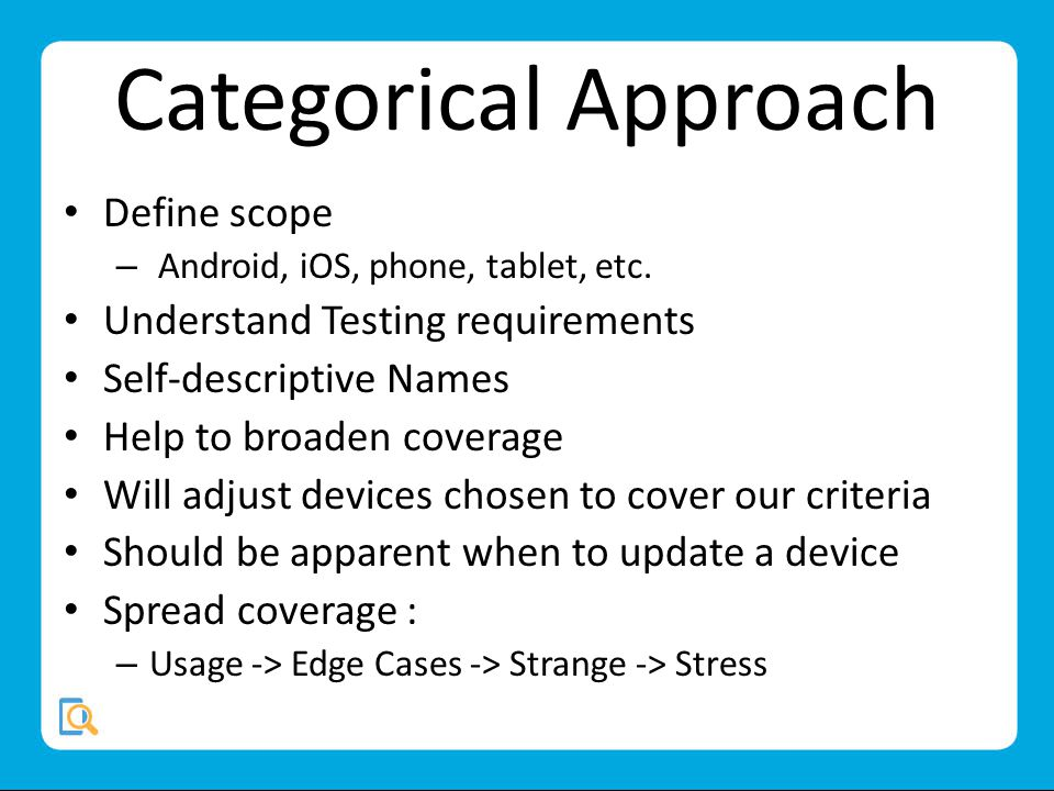 Categorical Approach Define scope – Android, iOS, phone, tablet, etc.