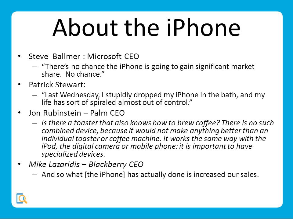 About the iPhone Steve Ballmer : Microsoft CEO – Theres no chance the iPhone is going to gain significant market share.