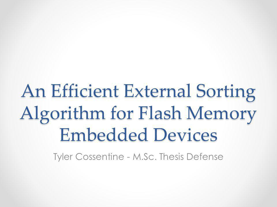 An Efficient External Sorting Algorithm for Flash Memory Embedded Devices Tyler Cossentine - M.Sc.