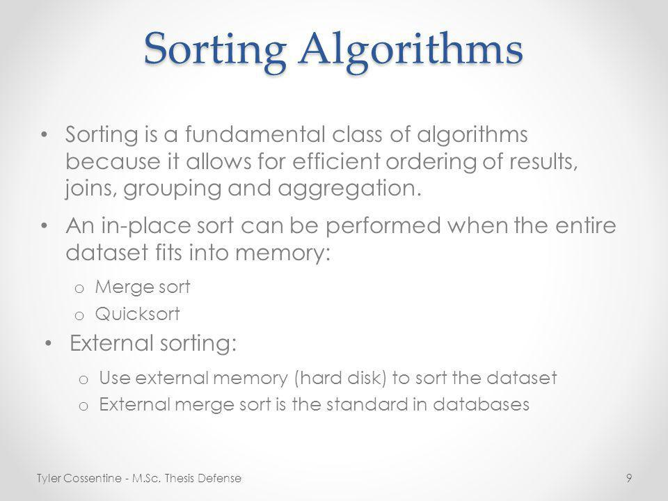 Sorting Algorithms Sorting is a fundamental class of algorithms because it allows for efficient ordering of results, joins, grouping and aggregation.
