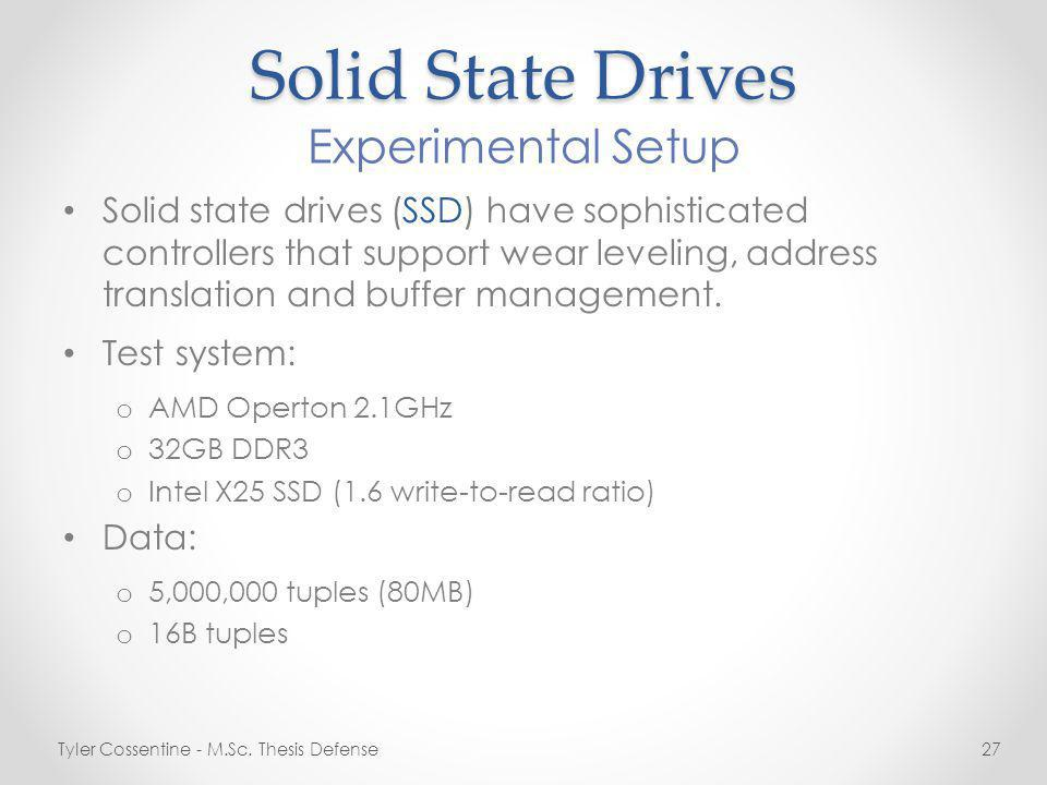 Solid State Drives Solid state drives (SSD) have sophisticated controllers that support wear leveling, address translation and buffer management.