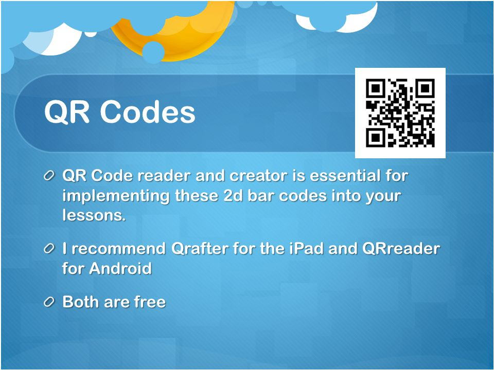 QR Codes QR Code reader and creator is essential for implementing these 2d bar codes into your lessons.