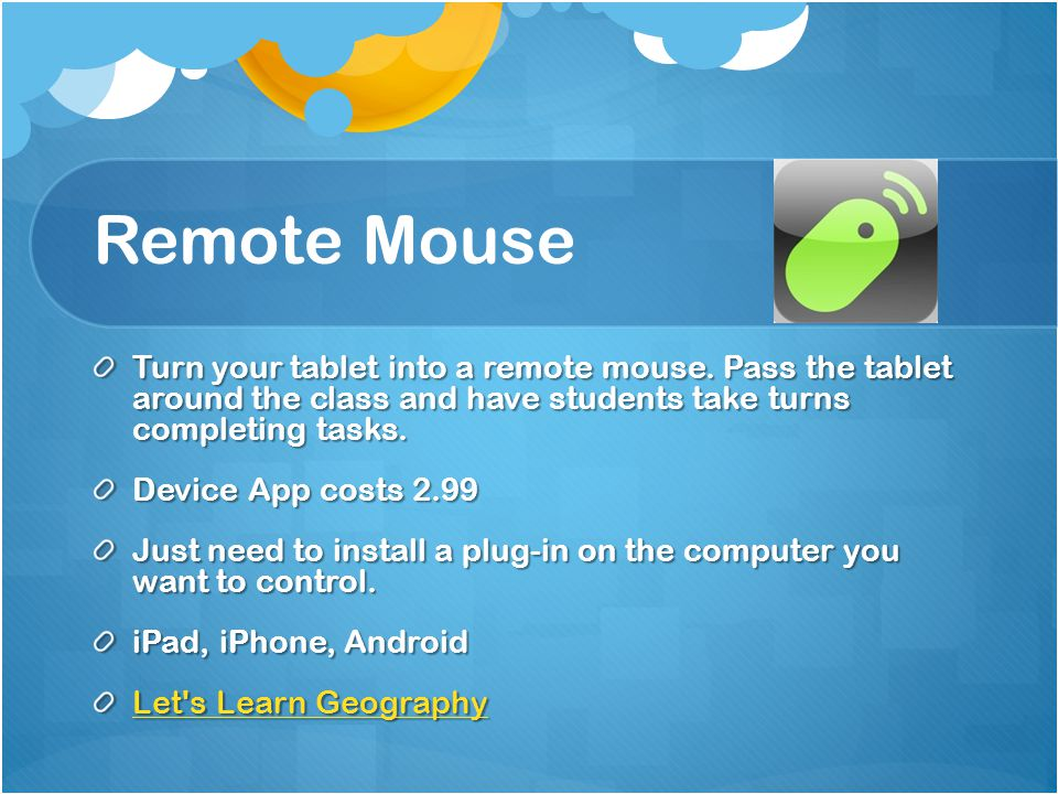 Remote Mouse Turn your tablet into a remote mouse.